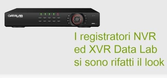 Nuovi registratori Data Lab DXVI e DXVR per la videosorveglianza